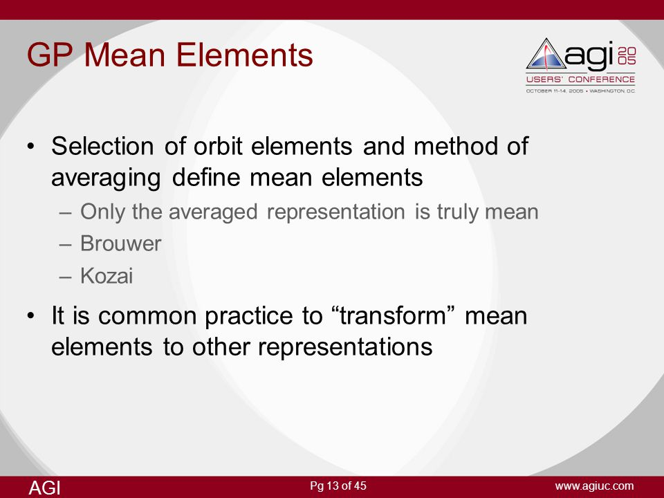 GP Mean Elements Selection of orbit elements and method of averaging define mean elements. Only the averaged representation is truly mean.