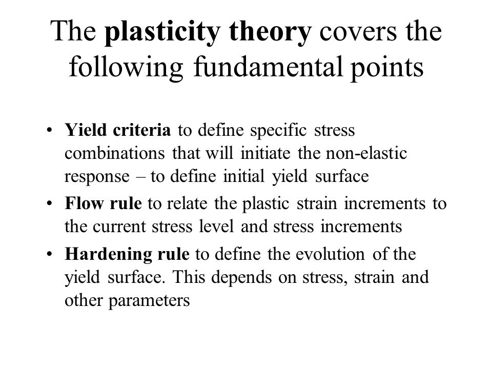 The plasticity theory covers the following fundamental points