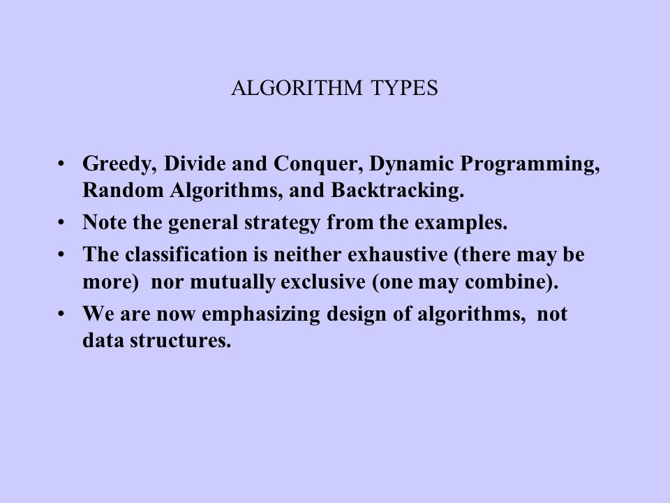 ALGORITHM TYPES Greedy, Divide and Conquer, Dynamic Programming, Random Algorithms, and Backtracking.