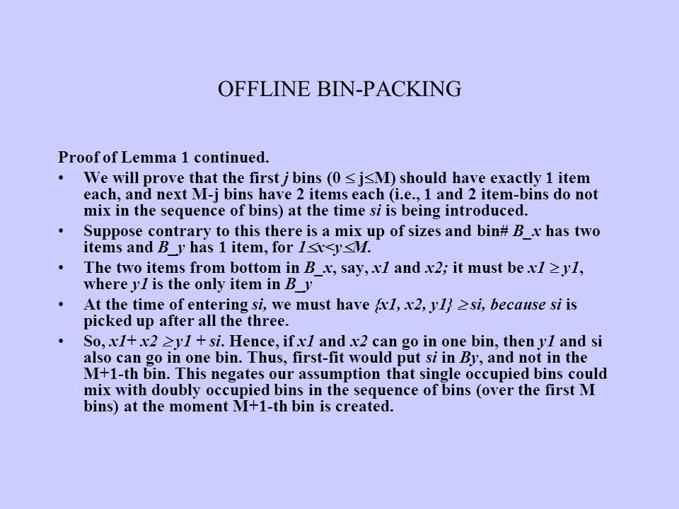 OFFLINE BIN-PACKING Proof of Lemma 1 continued.