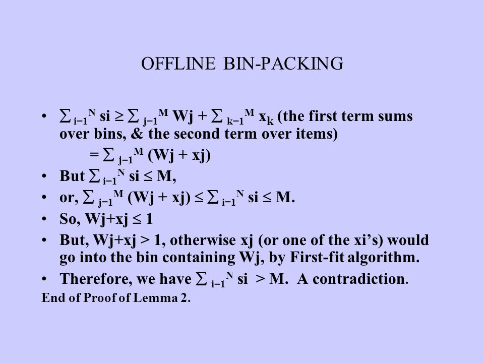 OFFLINE BIN-PACKING  i=1N si   j=1M Wj +  k=1M xk (the first term sums over bins, & the second term over items)