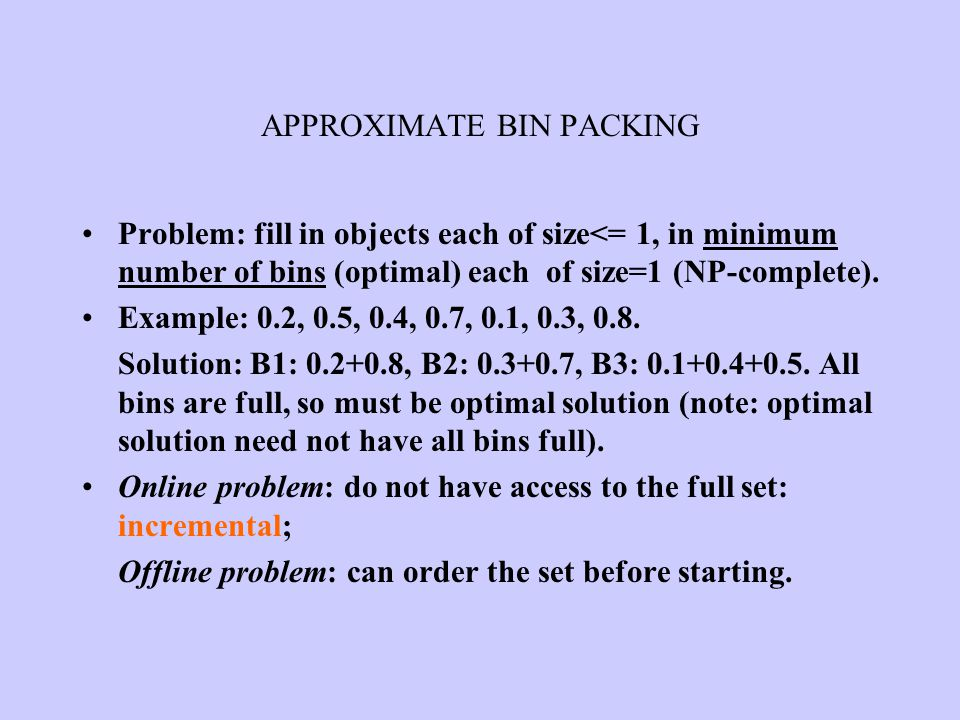 APPROXIMATE BIN PACKING