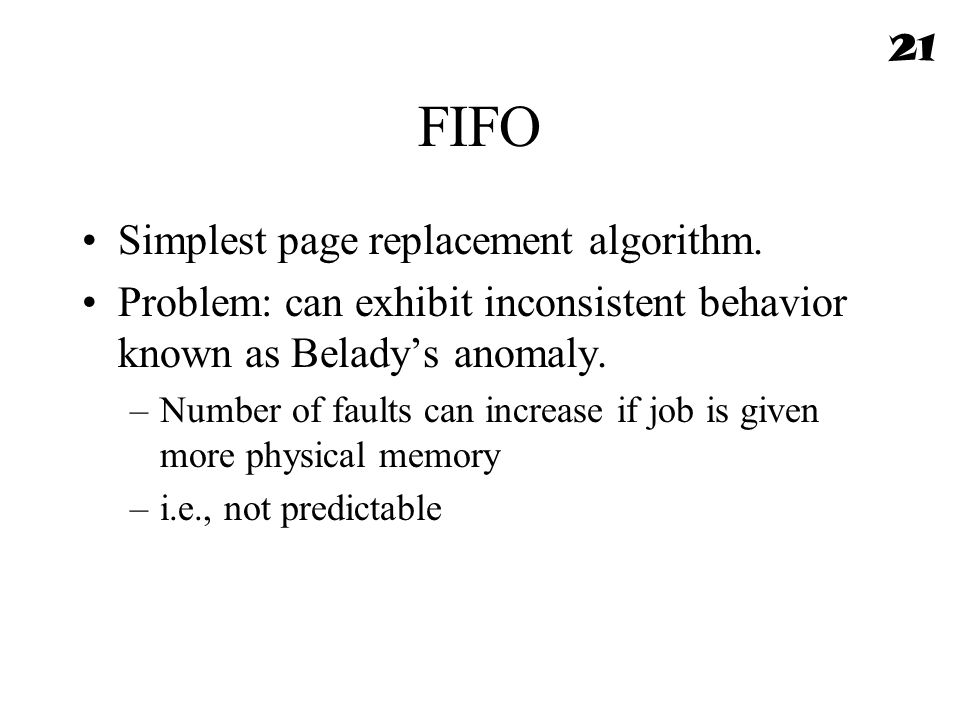 FIFO Simplest page replacement algorithm.
