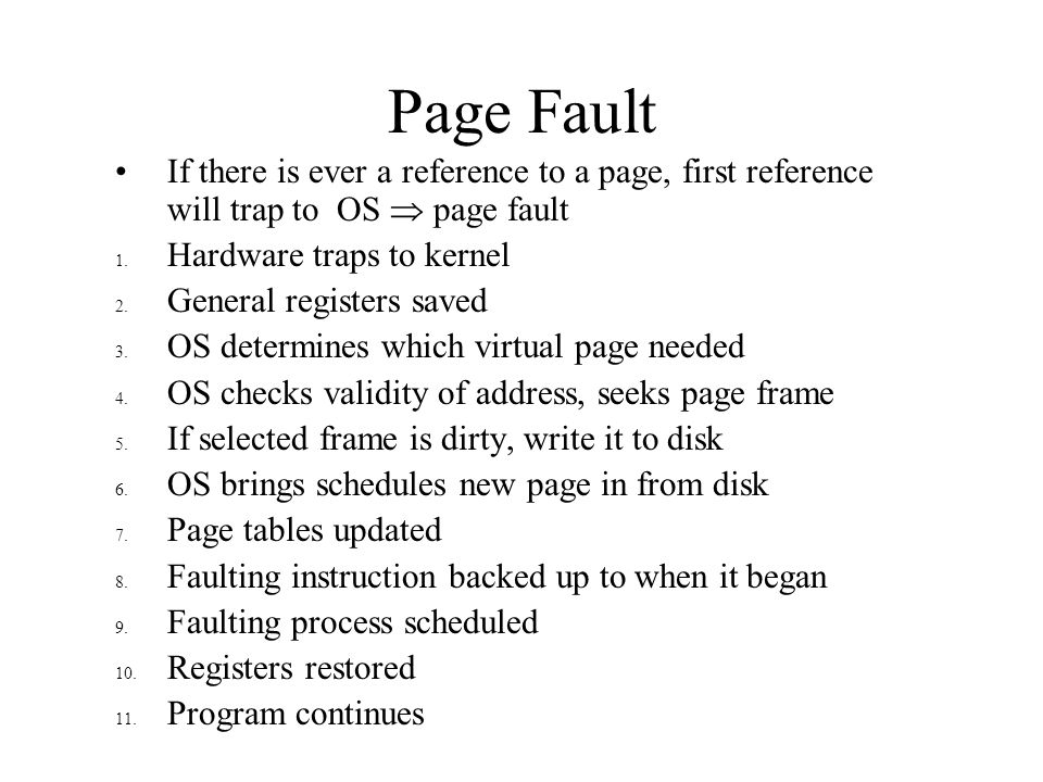 Page Fault If there is ever a reference to a page, first reference will trap to OS  page fault. Hardware traps to kernel.