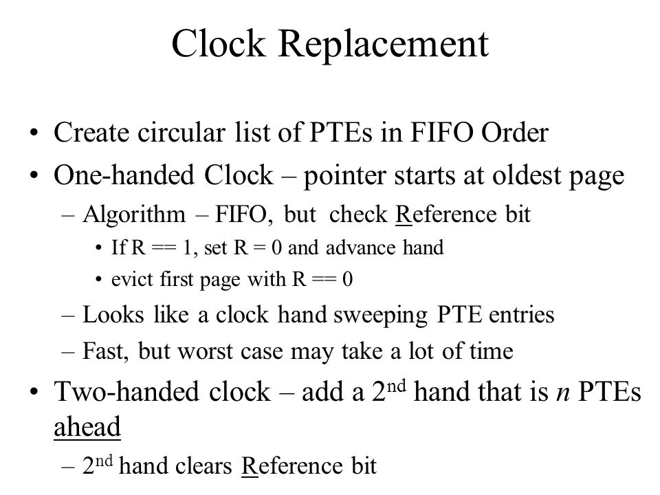 Clock Replacement Create circular list of PTEs in FIFO Order