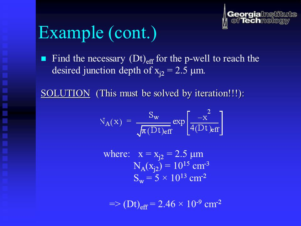 Example (cont.) Find the necessary (Dt)eff for the p-well to reach the desired junction depth of xj2 = 2.5 mm.