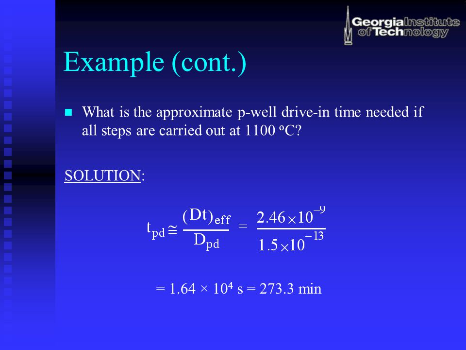 Example (cont.) What is the approximate p-well drive-in time needed if all steps are carried out at 1100 oC