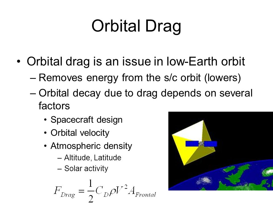 Orbital Drag Orbital drag is an issue in low-Earth orbit