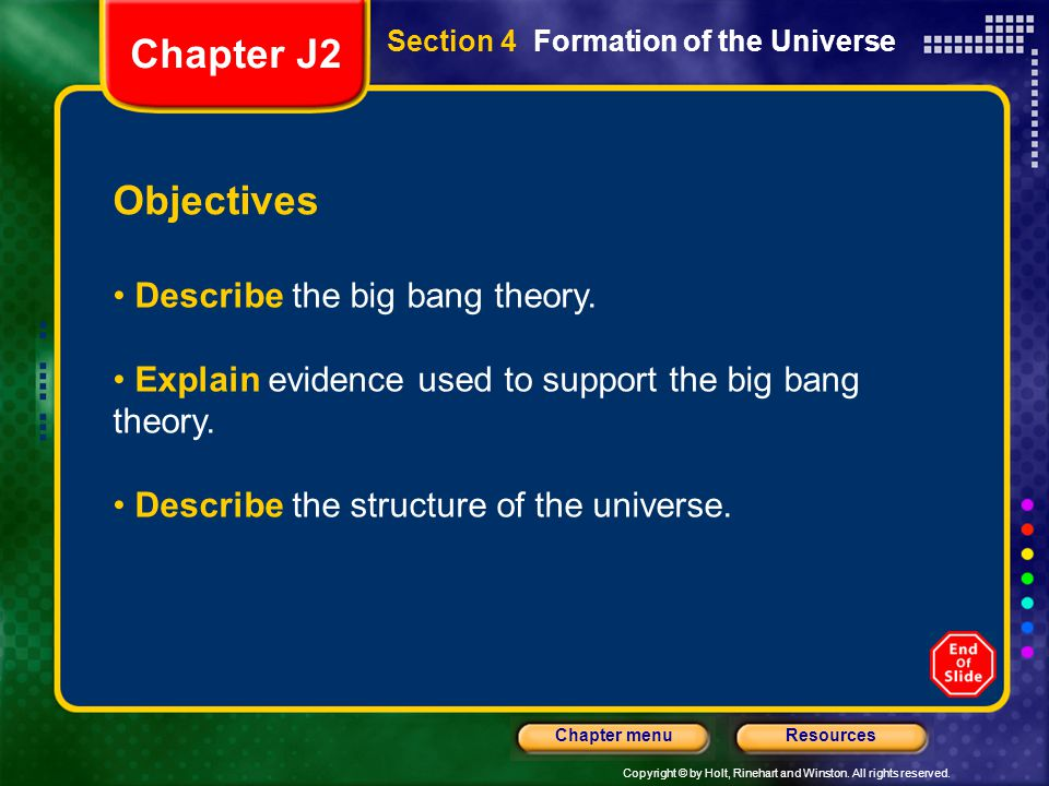Chapter J2 Objectives Describe the big bang theory.