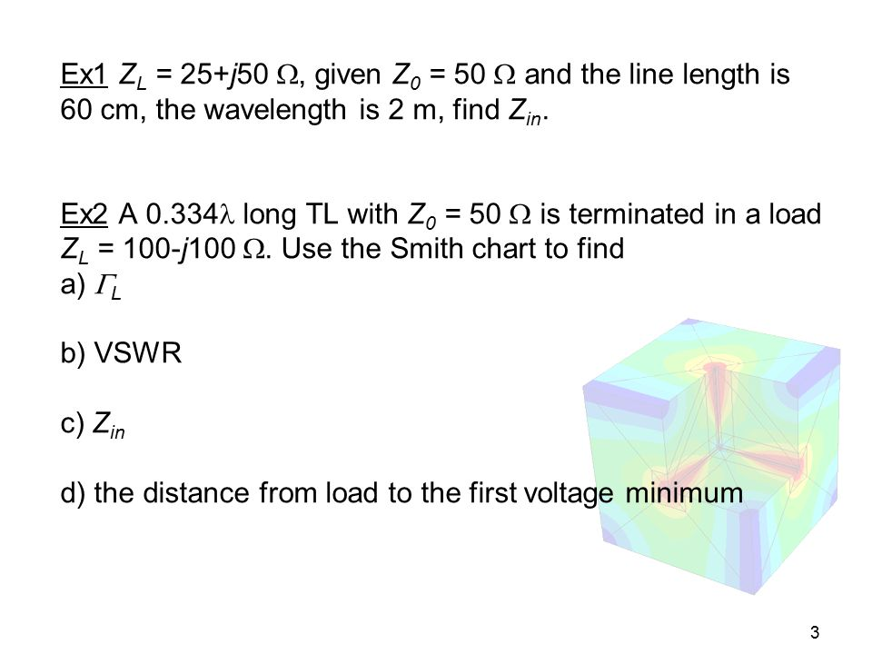 Ex1 ZL = 25+j50 , given Z0 = 50  and the line length is 60 cm, the wavelength is 2 m, find Zin.