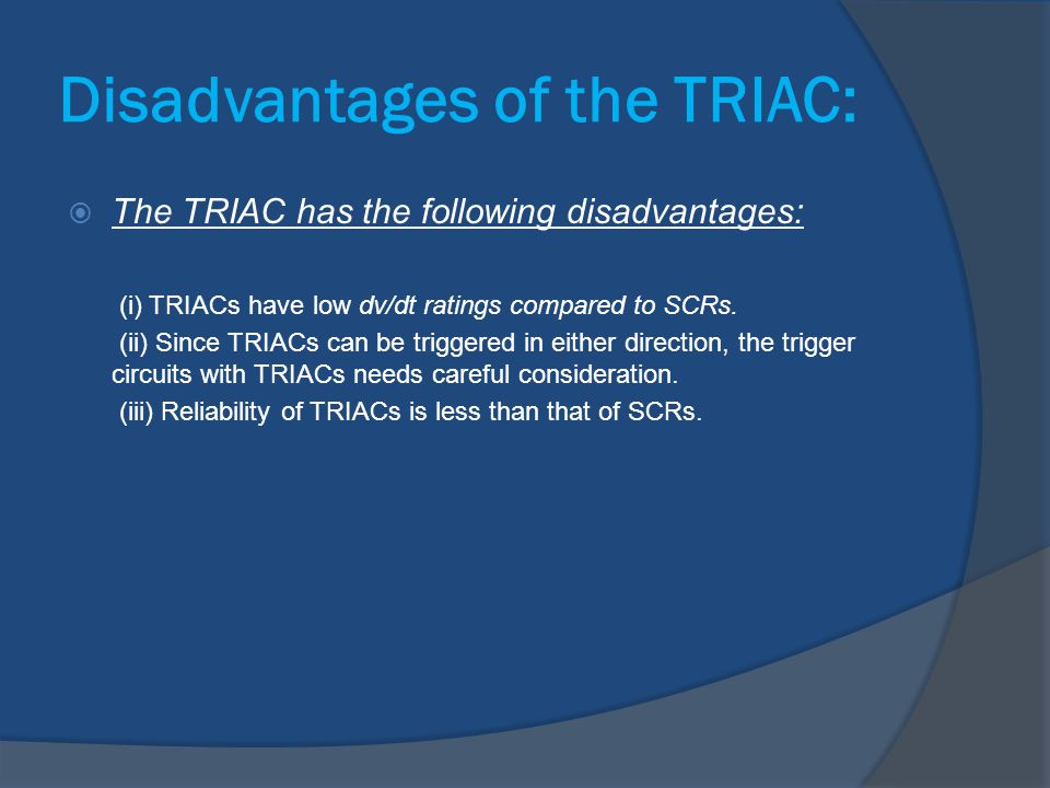 Disadvantages of the TRIAC: