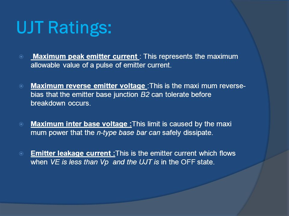 UJT Ratings: Maximum peak emitter current : This represents the maximum allowable value of a pulse of emitter current.