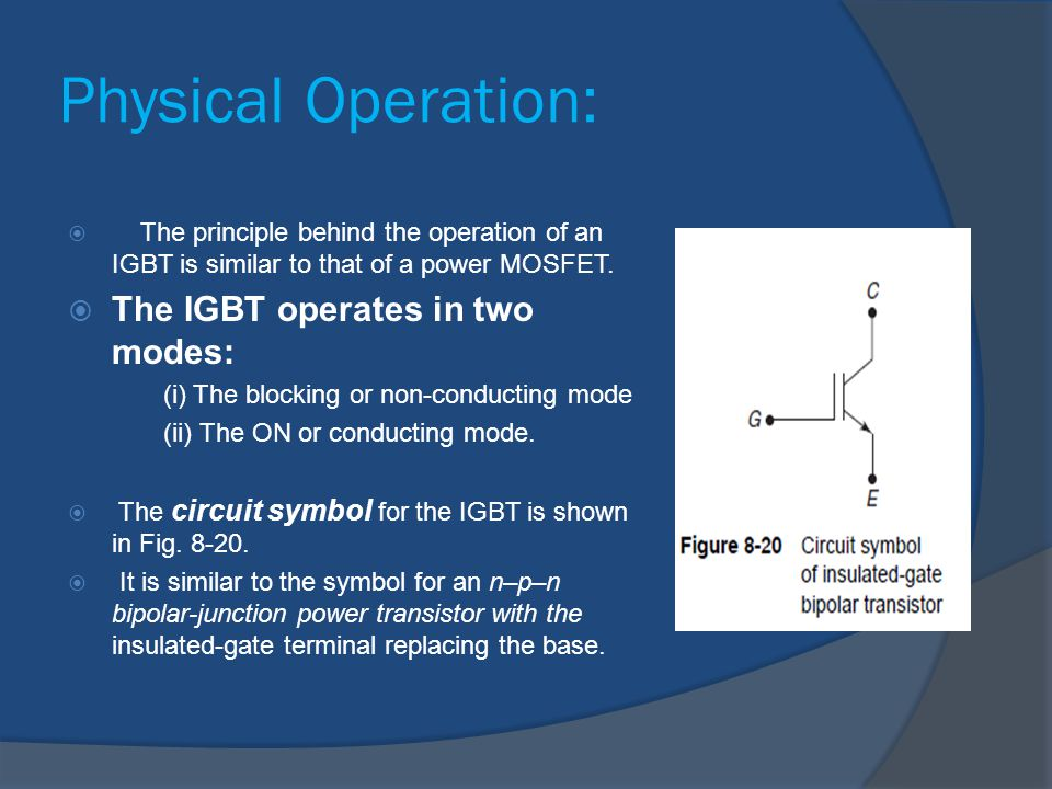 Physical Operation: The IGBT operates in two modes: