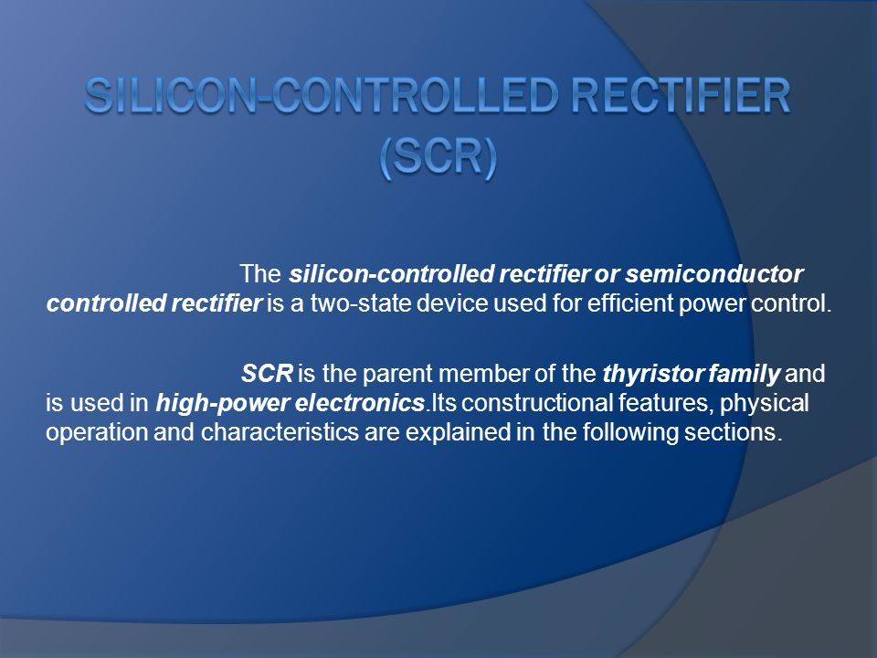 SILICON-CONTROLLED RECTIFIER (SCR)