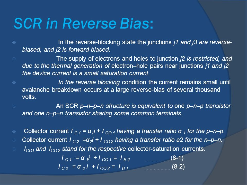 SCR in Reverse Bias: In the reverse-blocking state the junctions j1 and j3 are reverse-biased, and j2 is forward-biased.