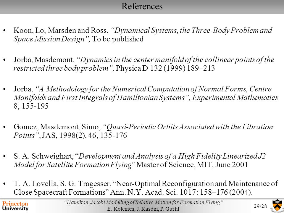 References Koon, Lo, Marsden and Ross, Dynamical Systems, the Three-Body Problem and Space Mission Design , To be published.