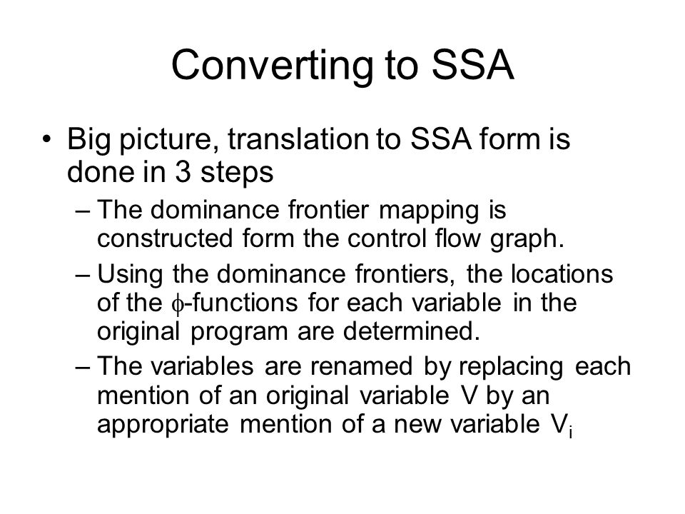 Converting to SSA Big picture, translation to SSA form is done in 3 steps.
