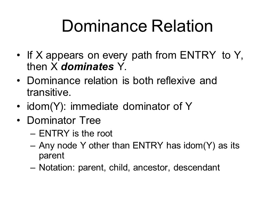 Dominance Relation If X appears on every path from ENTRY to Y, then X dominates Y. Dominance relation is both reflexive and transitive.