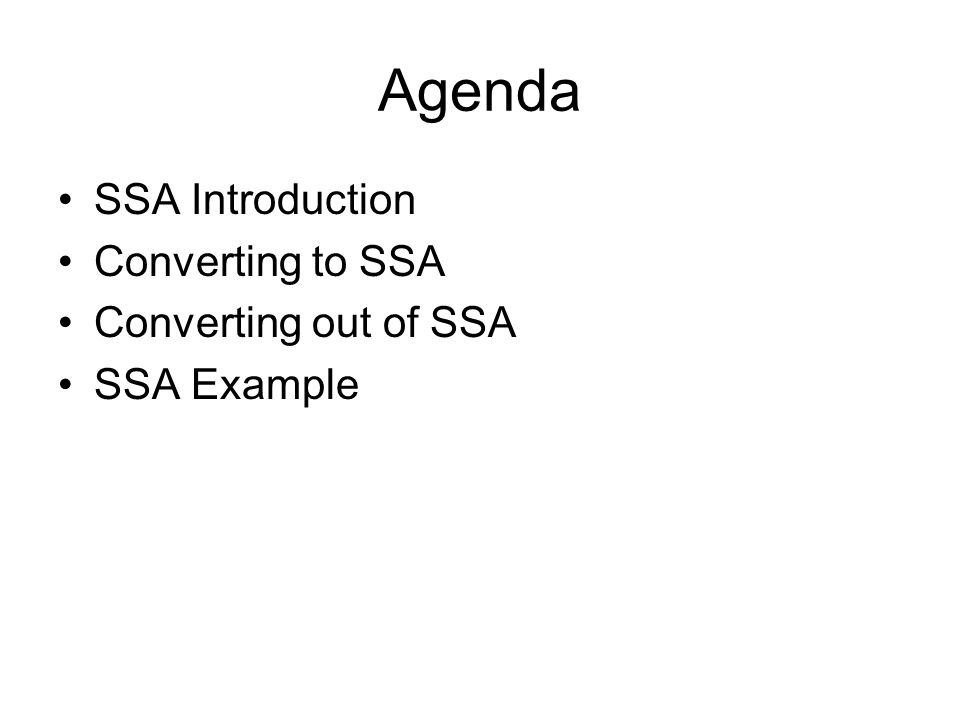 Agenda SSA Introduction Converting to SSA Converting out of SSA