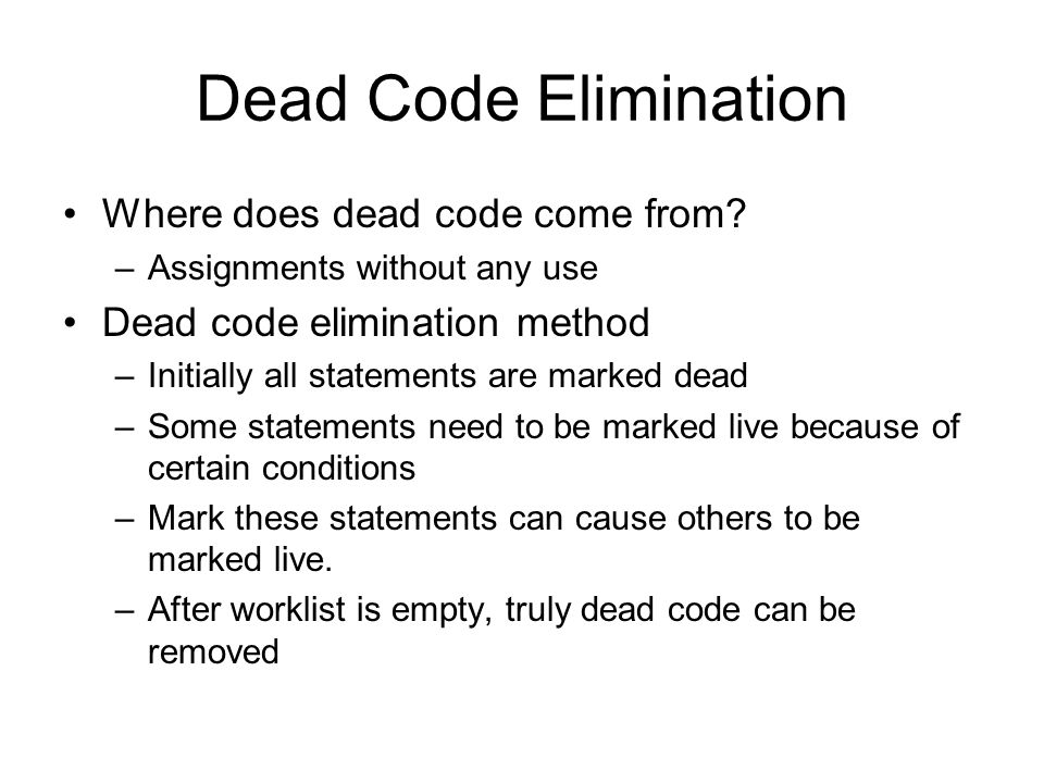 Dead Code Elimination Where does dead code come from