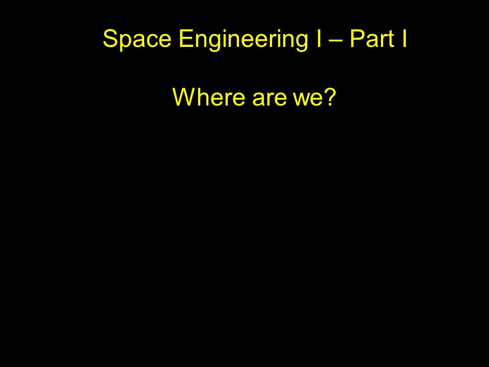 Space Engineering I – Part I