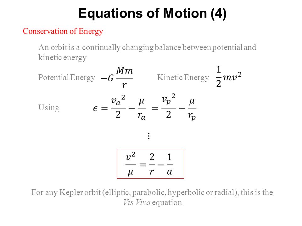 Equations of Motion (4) An orbit is a continually changing balance between potential and kinetic energy.