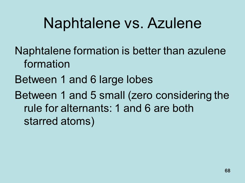Naphtalene vs. Azulene Naphtalene formation is better than azulene formation. Between 1 and 6 large lobes.