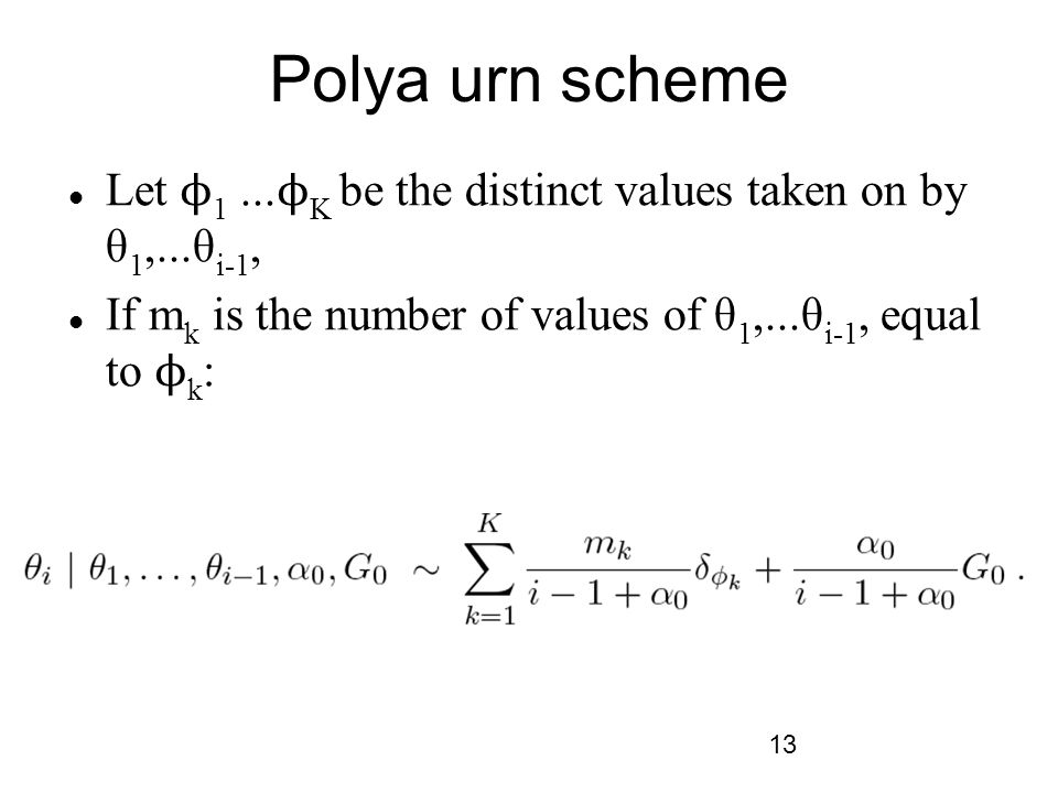 Polya urn scheme Let ϕ1 ...ϕK be the distinct values taken on by θ1,...θi-1, If mk is the number of values of θ1,...θi-1, equal to ϕk:
