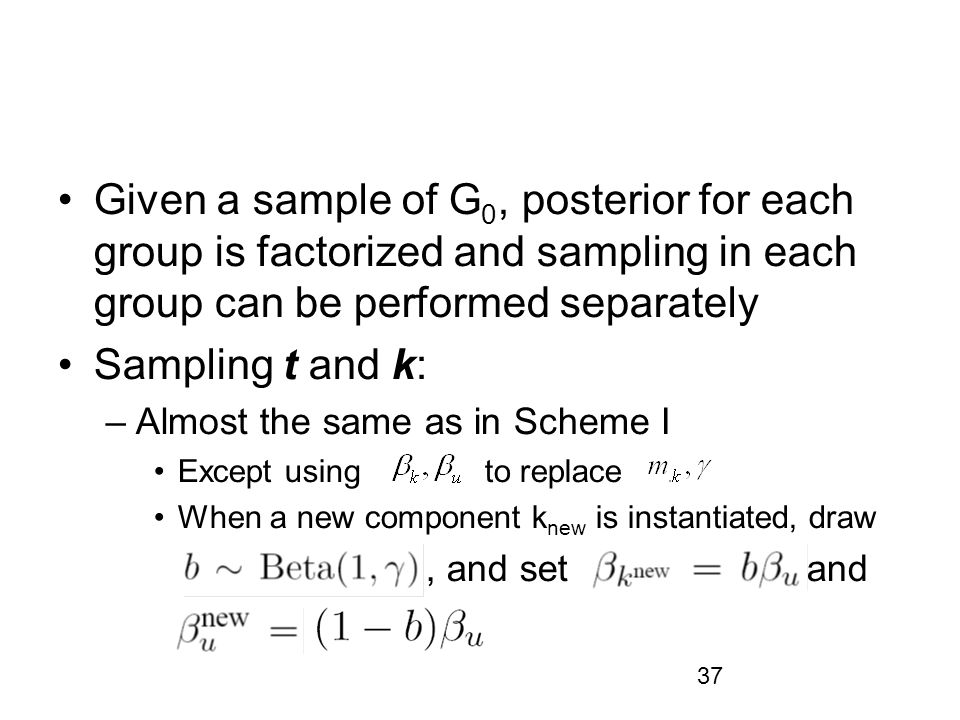 Given a sample of G0, posterior for each group is factorized and sampling in each group can be performed separately