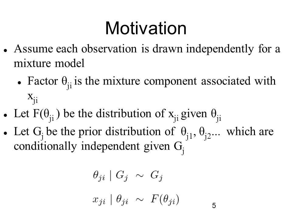 Motivation Assume each observation is drawn independently for a mixture model. Factor θji is the mixture component associated with xji.