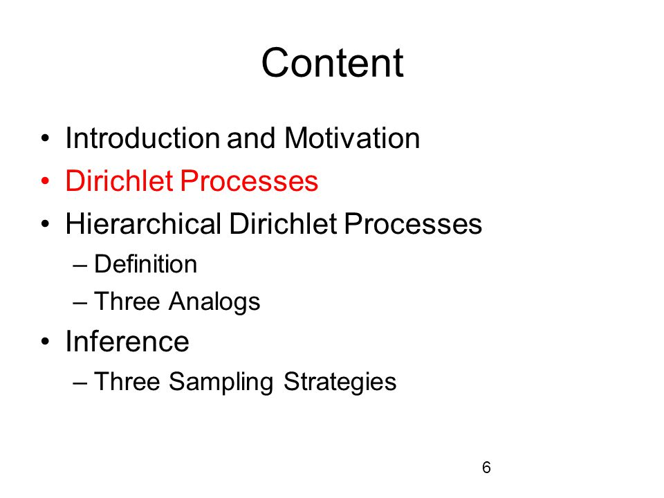Content Introduction and Motivation Dirichlet Processes