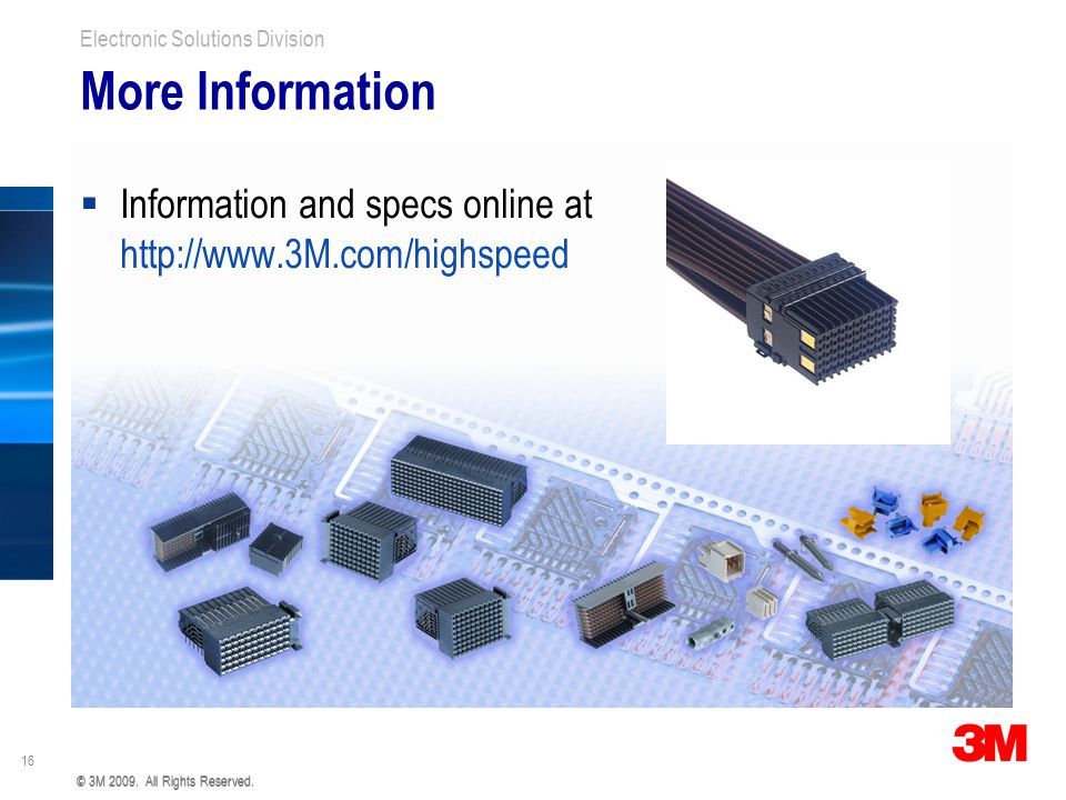More Information Information and specs online at http://www.3M.com/highspeed. © 3M 2009. All Rights Reserved.