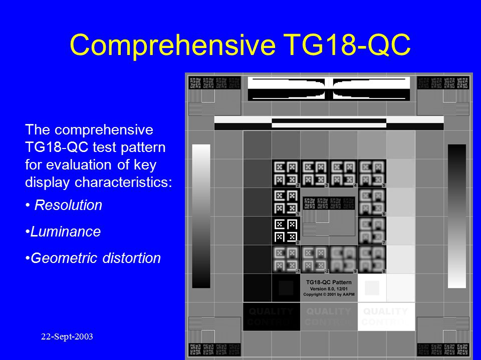 Comprehensive TG18-QC The comprehensive TG18-QC test pattern for evaluation of key display characteristics:
