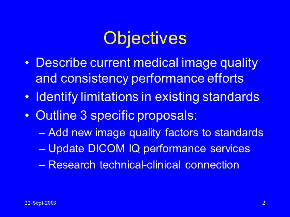 Objectives Describe current medical image quality and consistency performance efforts. Identify limitations in existing standards.