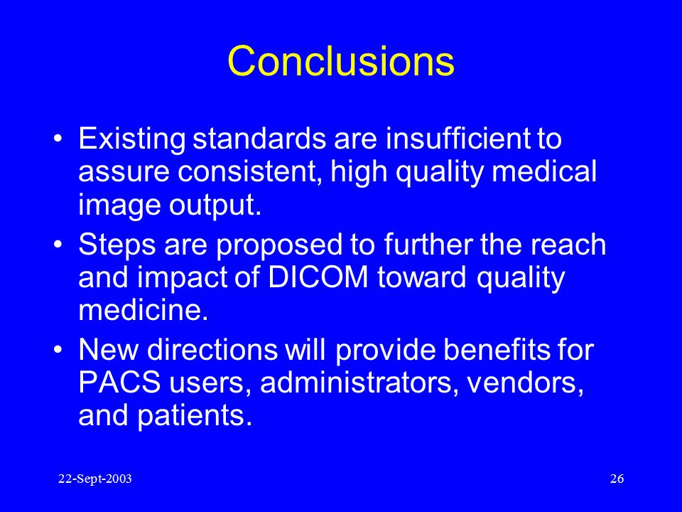 Conclusions Existing standards are insufficient to assure consistent, high quality medical image output.