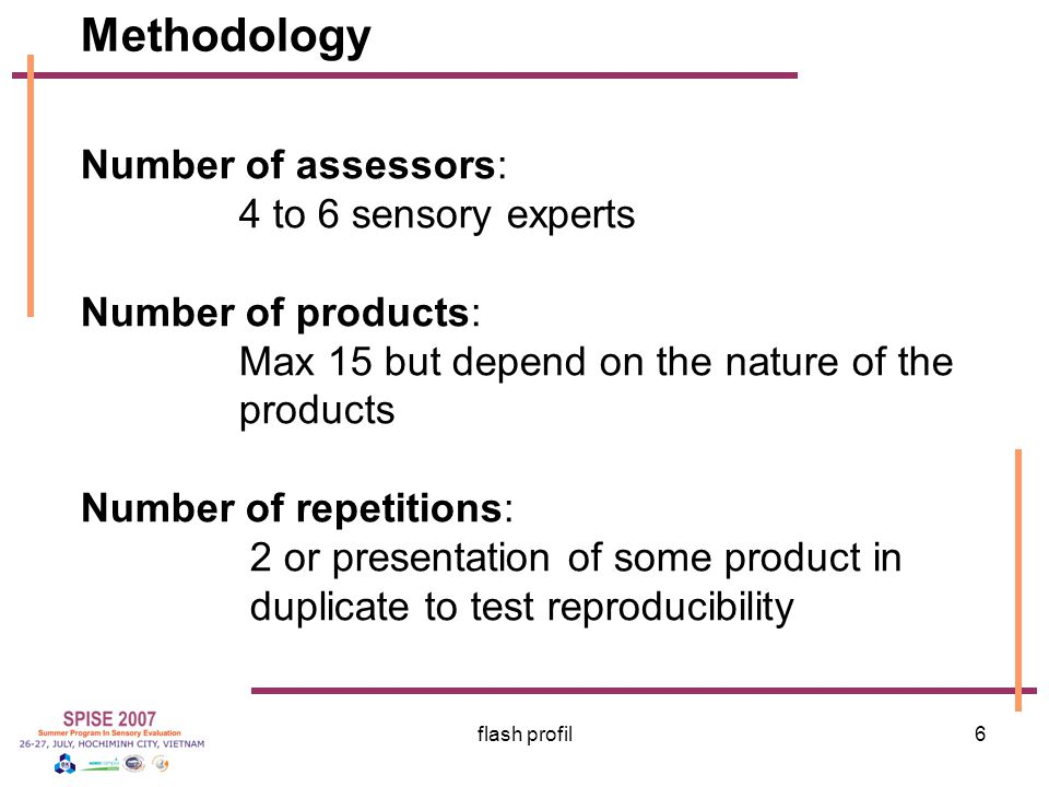Methodology Number of assessors: 4 to 6 sensory experts