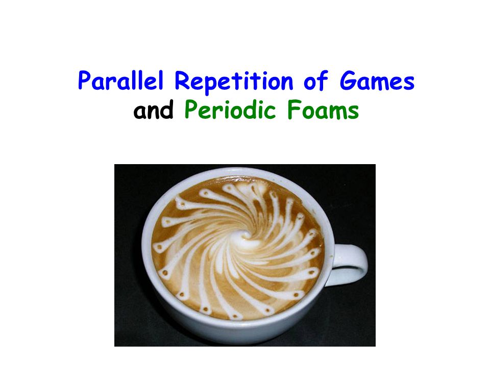 Parallel Repetition of Games and Periodic Foams