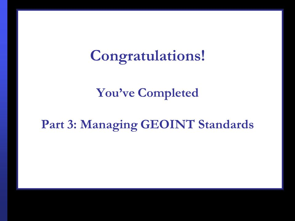 Congratulations! You've Completed Part 3: Managing GEOINT Standards