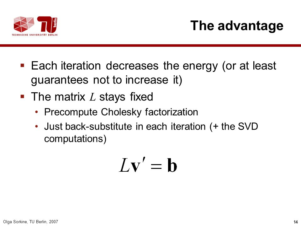 The advantage Each iteration decreases the energy (or at least guarantees not to increase it) The matrix L stays fixed.