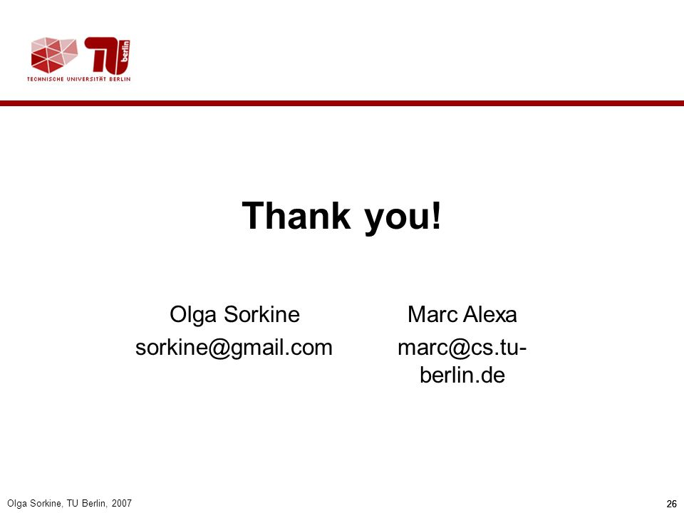 Thank you! Olga Sorkine sorkine@gmail.com Marc Alexa