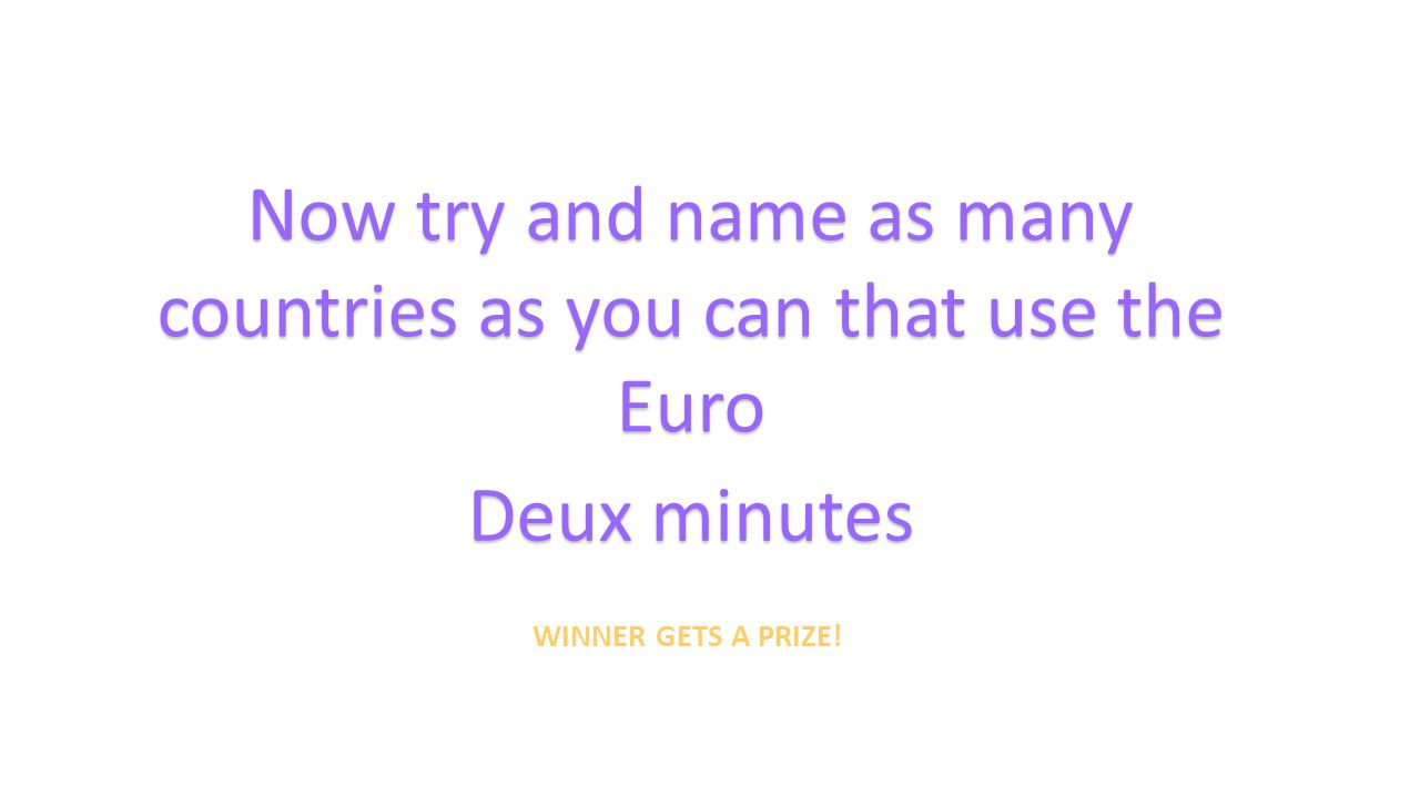 Now try and name as many countries as you can that use the Euro