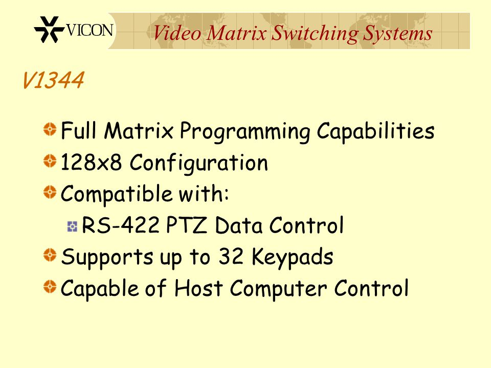 V1344 Full Matrix Programming Capabilities. 128x8 Configuration. Compatible with: RS-422 PTZ Data Control.