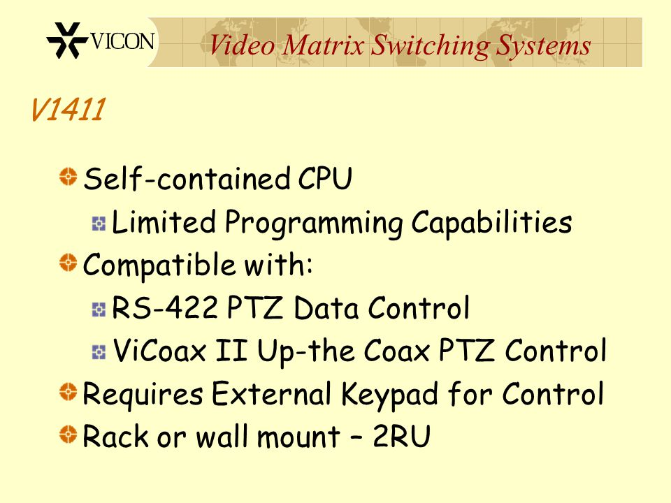 V1411 Self-contained CPU. Limited Programming Capabilities. Compatible with: RS-422 PTZ Data Control.