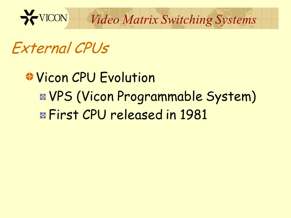 External CPUs Vicon CPU Evolution VPS (Vicon Programmable System)
