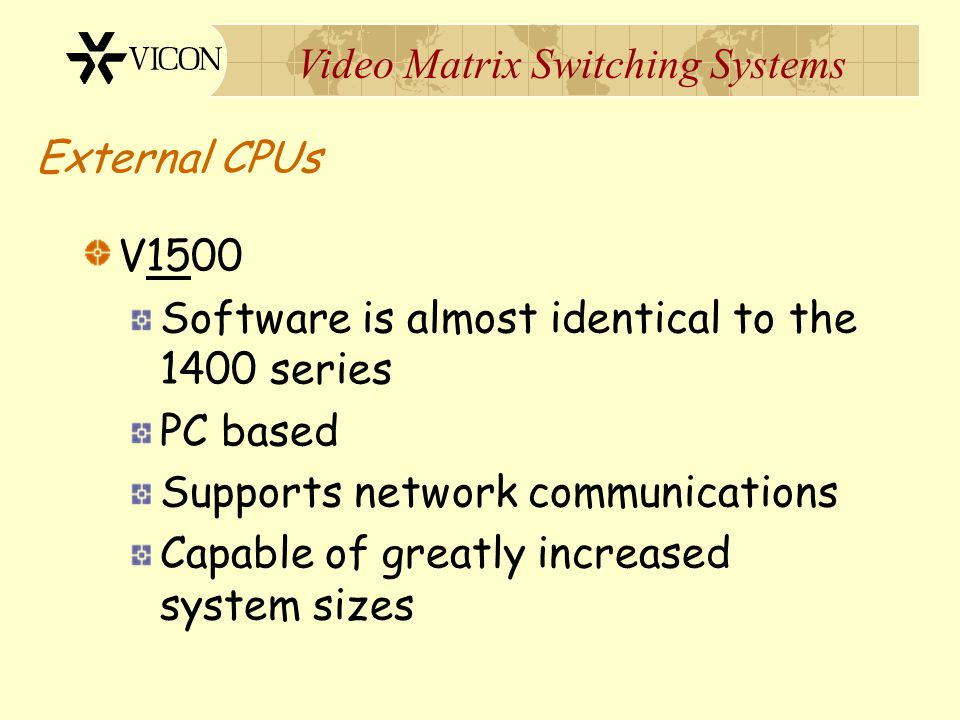 External CPUs V1500. Software is almost identical to the 1400 series. PC based. Supports network communications.