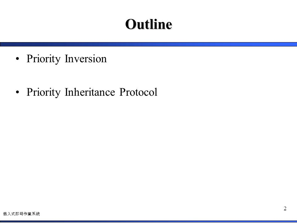 Outline Priority Inversion Priority Inheritance Protocol