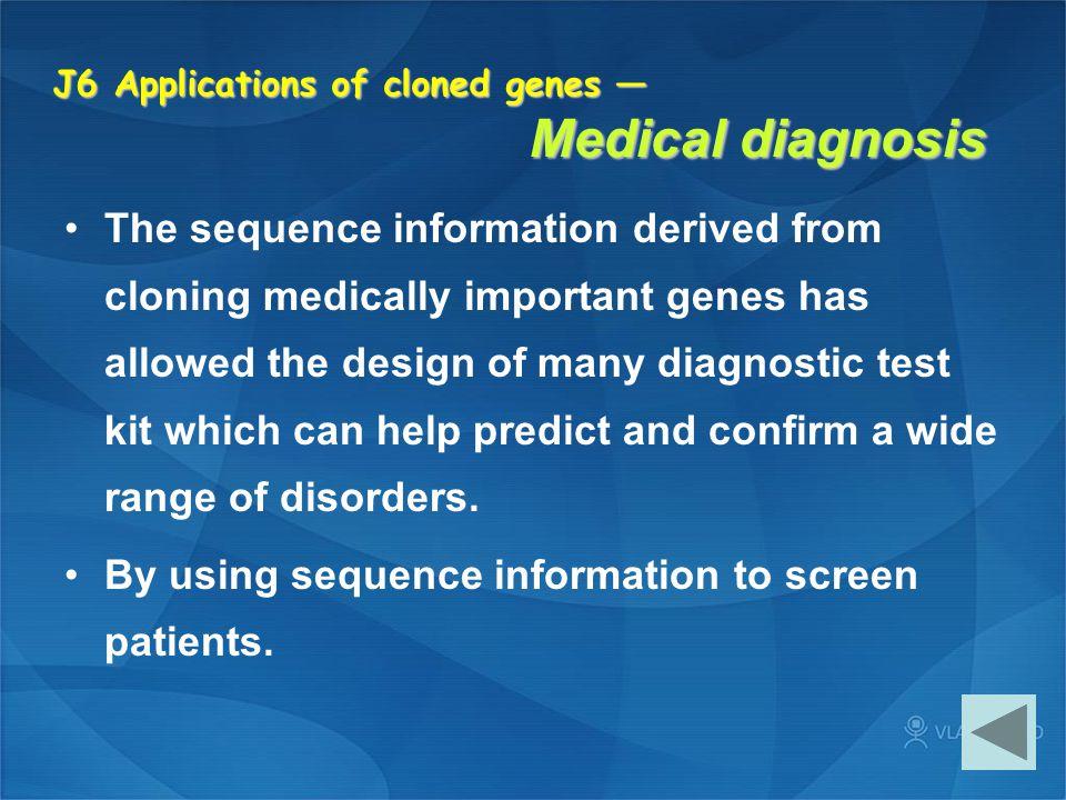 J6 Applications of cloned genes — Medical diagnosis