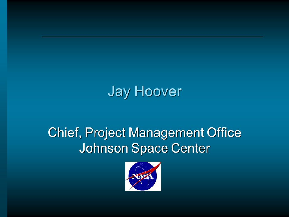 Chief, Project Management Office Johnson Space Center