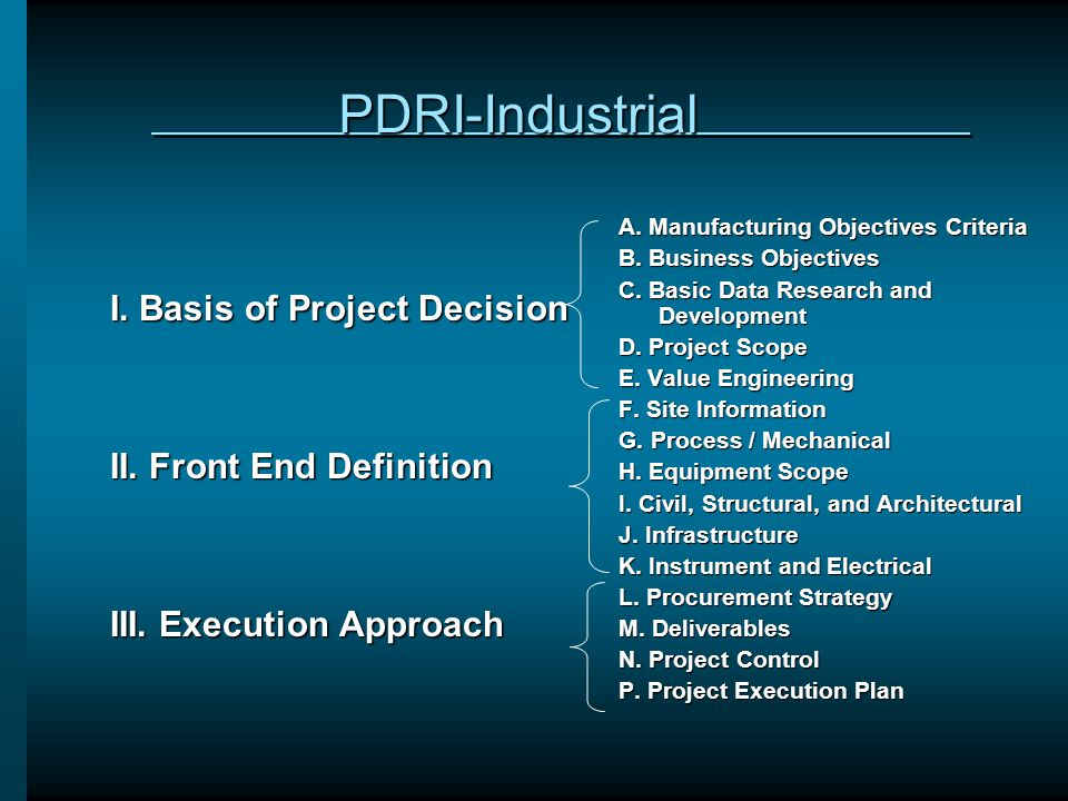 PDRI-Industrial I. Basis of Project Decision II. Front End Definition
