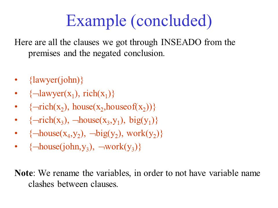 Example (concluded) Here are all the clauses we got through INSEADO from the premises and the negated conclusion.